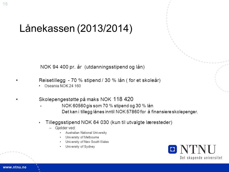 16 Lånekassen (2013/2014) NOK 94 400 pr. år (utdanningsstipend og lån) Reisetillegg - 70 % stipend / 30 % lån ( for et skoleår) Oseania NOK 24 160 Sko
