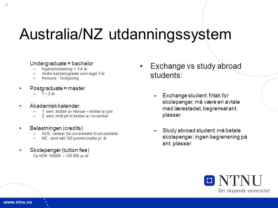 4 Australia/NZ utdanningssystem Undergraduate = bachelor –Ingeniørutdanning = 3-4 år –Andre bachelorgrader som regel 3 år –Honours - fordypning Postgr