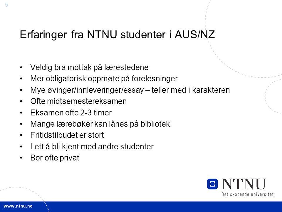 5 Erfaringer fra NTNU studenter i AUS/NZ Veldig bra mottak på lærestedene Mer obligatorisk oppmøte på forelesninger Mye øvinger/innleveringer/essay –