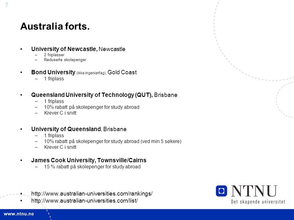 7 Australia forts. University of Newcastle, Newcastle –2 friplasser –Reduserte skolepenger Bond University (ikke ingeniørfag), Gold Coast –1 friplass
