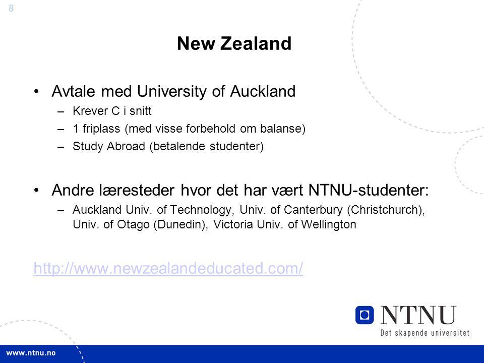 8 New Zealand Avtale med University of Auckland –Krever C i snitt –1 friplass (med visse forbehold om balanse) –Study Abroad (betalende studenter) And