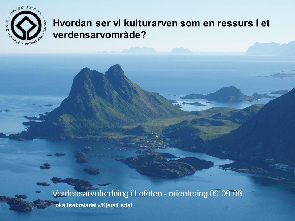 Kulturarven i Lofoten VERDENSARVLOFOTENv/ lokalt sekretariat Fiskeværene og fiskerbondemiljøene i Lofoten representerer en stor tidsdybde.