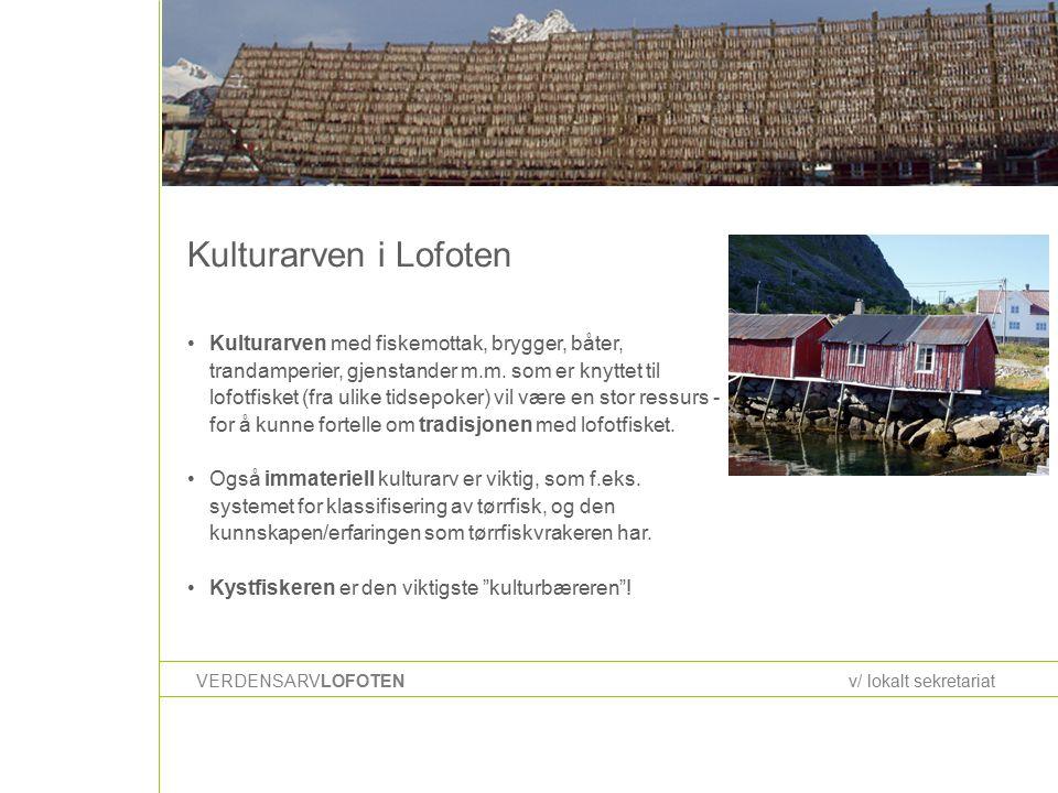 Kulturarven i Lofoten VERDENSARVLOFOTENv/ lokalt sekretariat Kulturarven med fiskemottak, brygger, båter, trandamperier, gjenstander m.m.