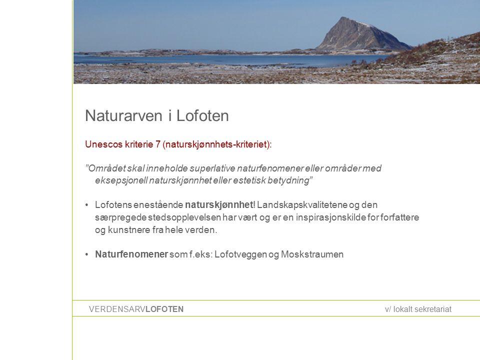 Naturarven i Lofoten VERDENSARVLOFOTENv/ lokalt sekretariat Unescos kriterie 7 (naturskjønnhets-kriteriet): Området skal inneholde superlative naturfenomener eller områder med eksepsjonell naturskjønnhet eller estetisk betydning Lofotens enestående naturskjønnhet.
