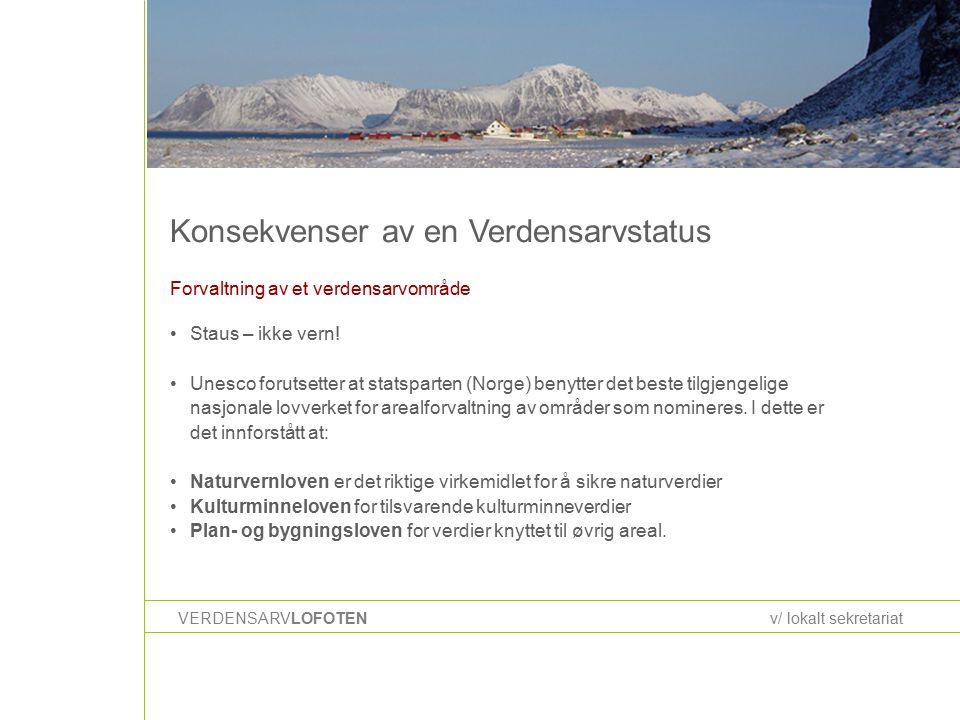 Konsekvenser av en Verdensarvstatus VERDENSARVLOFOTENv/ lokalt sekretariat Forvaltning av et verdensarvområde Staus – ikke vern.