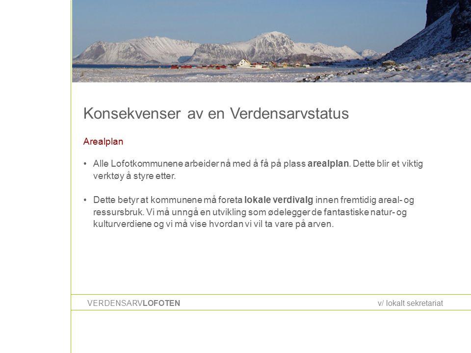 Konsekvenser av en Verdensarvstatus VERDENSARVLOFOTENv/ lokalt sekretariat Arealplan Alle Lofotkommunene arbeider nå med å få på plass arealplan.