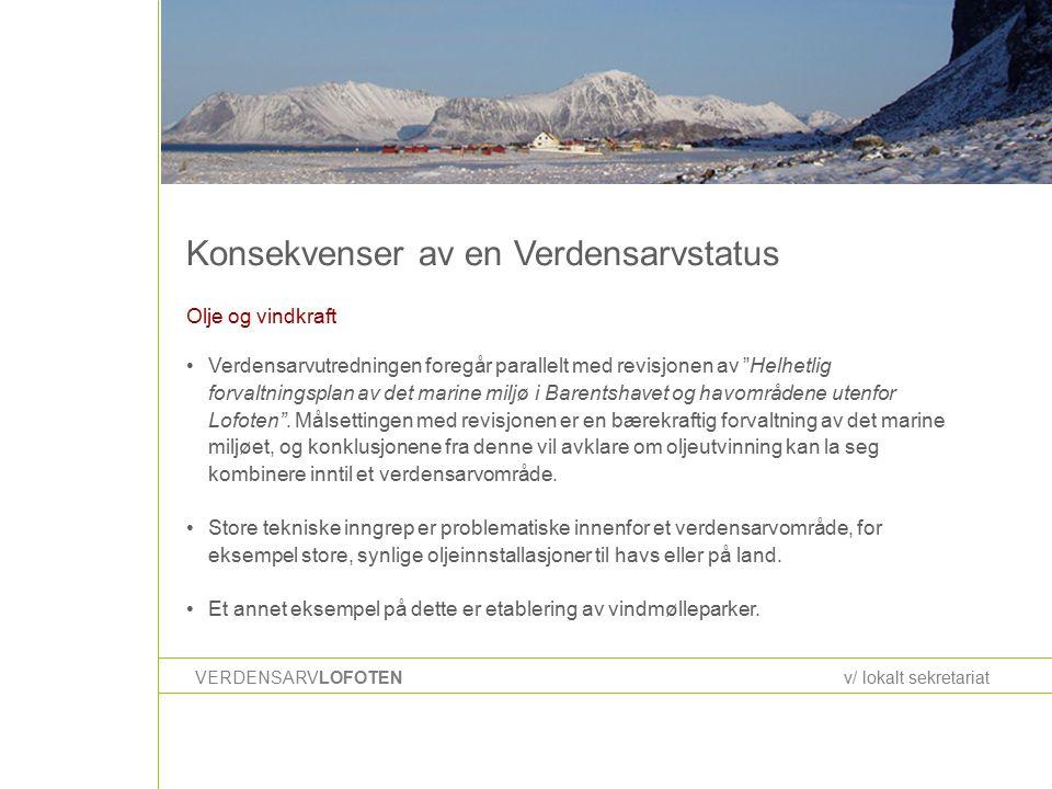 Konsekvenser av en Verdensarvstatus VERDENSARVLOFOTENv/ lokalt sekretariat Olje og vindkraft Verdensarvutredningen foregår parallelt med revisjonen av Helhetlig forvaltningsplan av det marine miljø i Barentshavet og havområdene utenfor Lofoten .