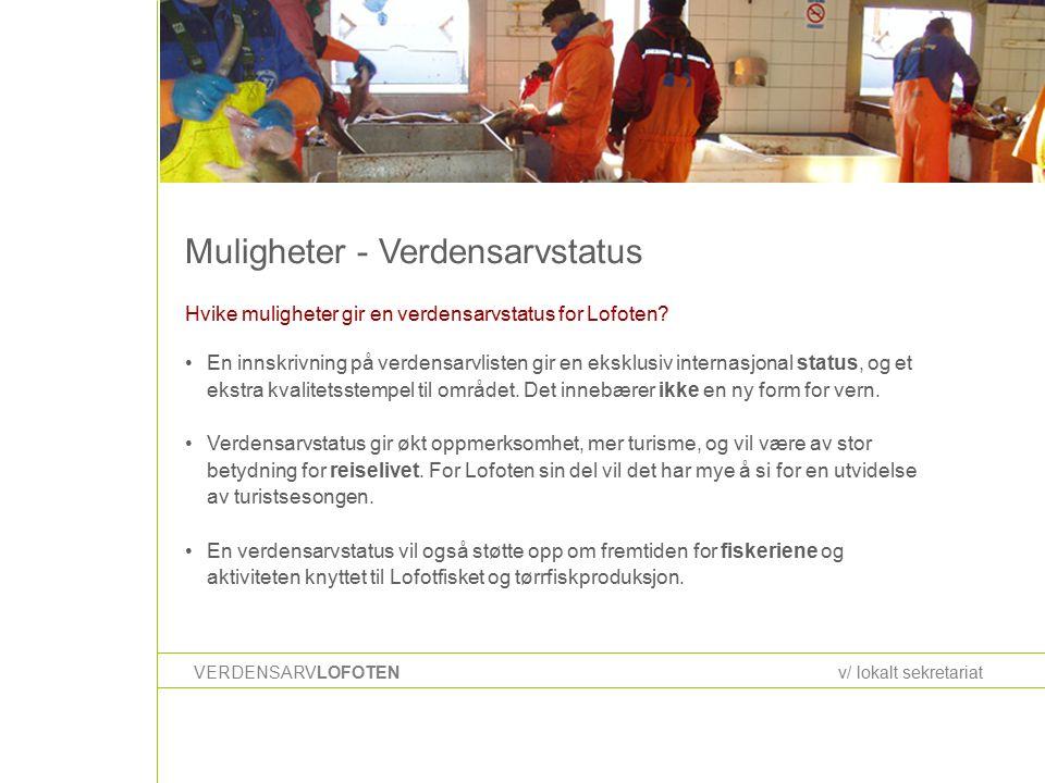 Muligheter - Verdensarvstatus VERDENSARVLOFOTENv/ lokalt sekretariat Hvike muligheter gir en verdensarvstatus for Lofoten.