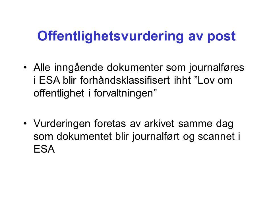 Offentlighetsvurdering av post Alle inngående dokumenter som journalføres i ESA blir forhåndsklassifisert ihht Lov om offentlighet i forvaltningen Vurderingen foretas av arkivet samme dag som dokumentet blir journalført og scannet i ESA
