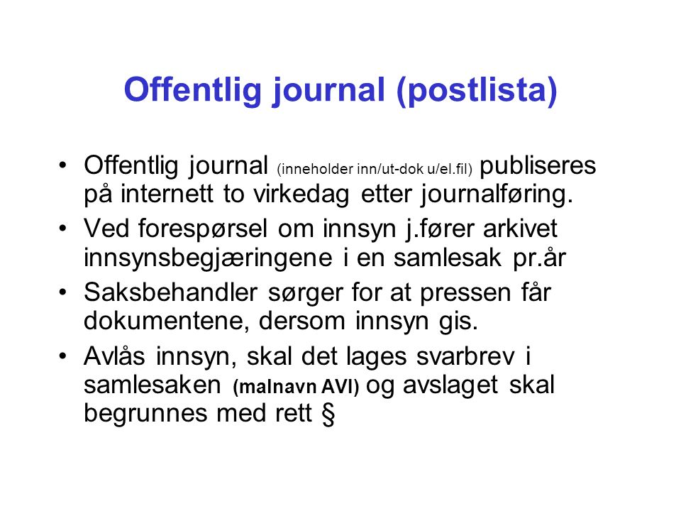 Offentlig journal (postlista) Offentlig journal (inneholder inn/ut-dok u/el.fil) publiseres på internett to virkedag etter journalføring.
