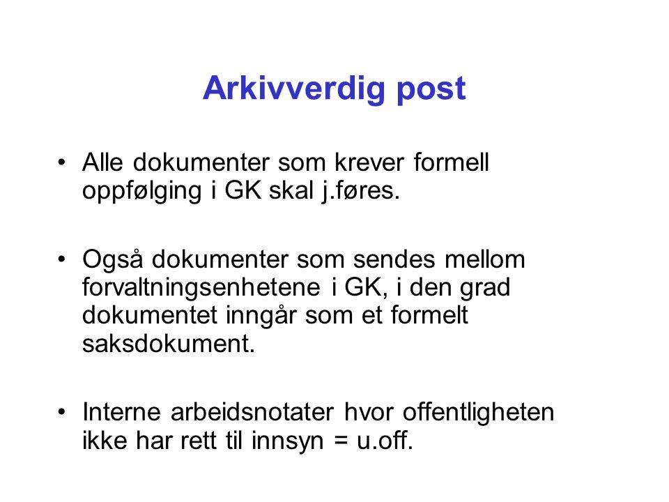 Arkivverdig post Alle dokumenter som krever formell oppfølging i GK skal j.føres.