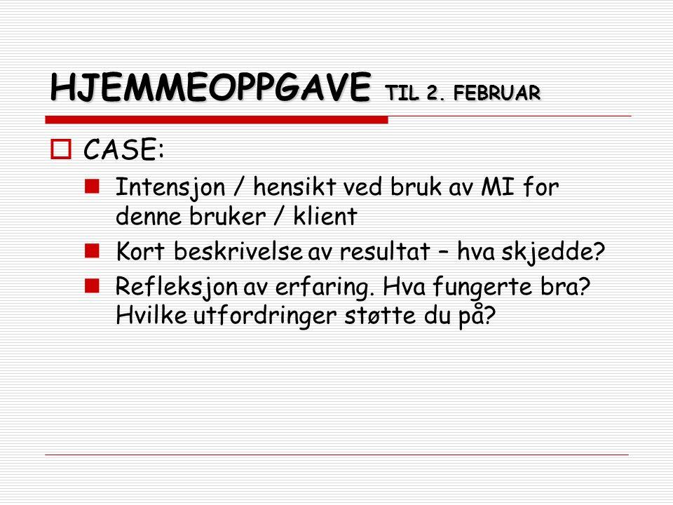 HJEMMEOPPGAVE TIL 2. FEBRUAR  CASE: Intensjon / hensikt ved bruk av MI for denne bruker / klient Kort beskrivelse av resultat – hva skjedde? Refleksj