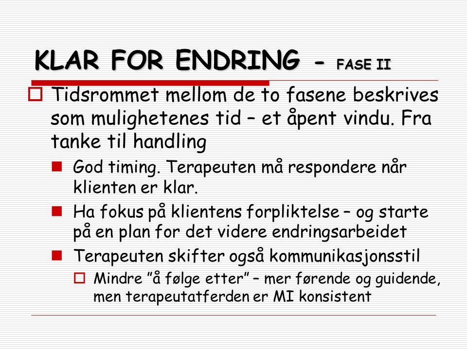 KLAR FOR ENDRING - FASE II  Tidsrommet mellom de to fasene beskrives som mulighetenes tid – et åpent vindu. Fra tanke til handling God timing. Terape