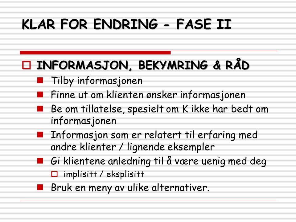 KLAR FOR ENDRING - FASE II  INFORMASJON, BEKYMRING & RÅD Tilby informasjonen Finne ut om klienten ønsker informasjonen Be om tillatelse, spesielt om