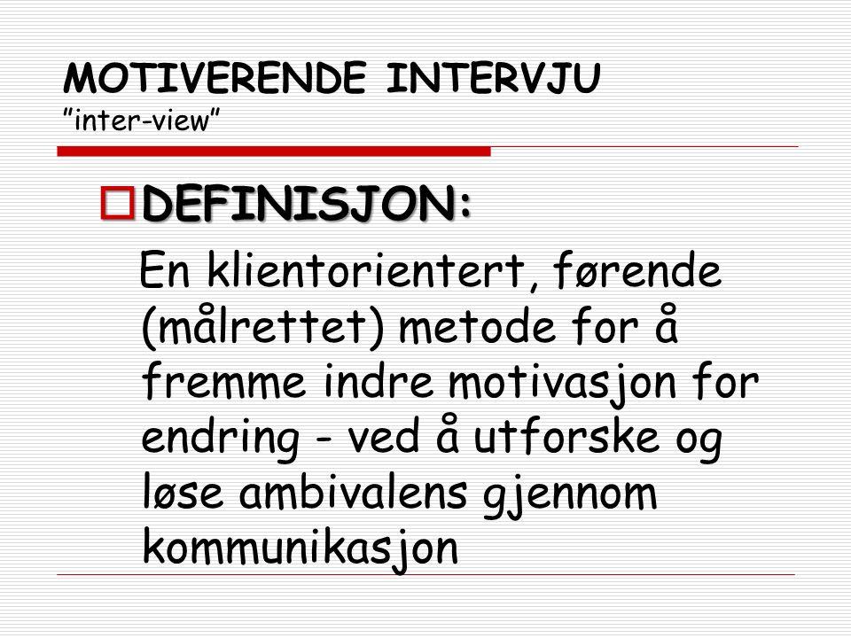 """MOTIVERENDE INTERVJU """"inter-view""""  DEFINISJON: En klientorientert, førende (målrettet) metode for å fremme indre motivasjon for endring - ved å utfor"""