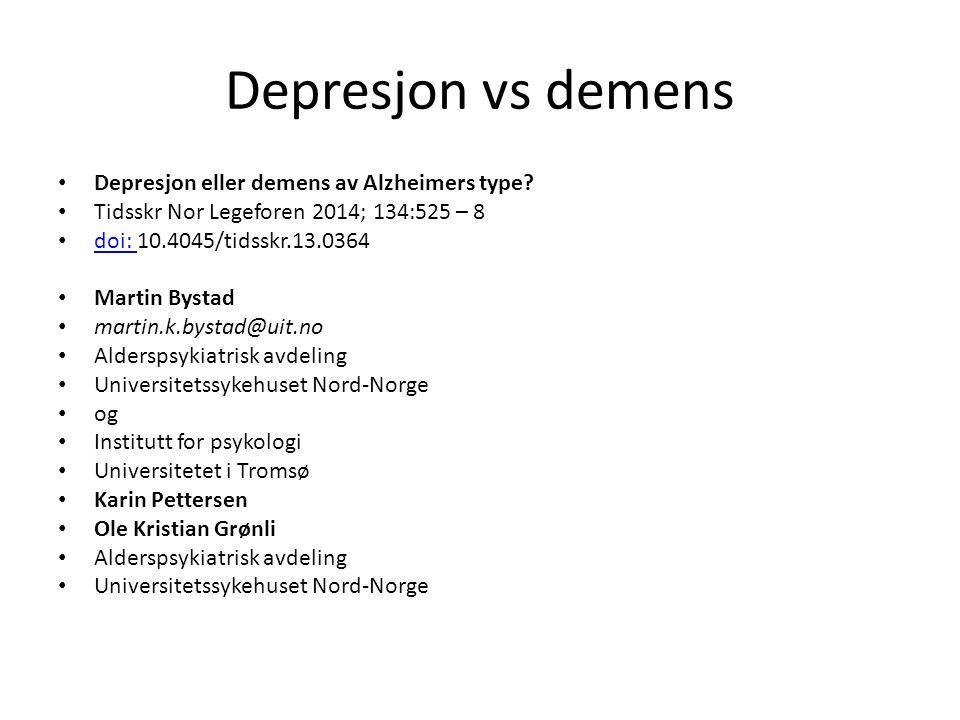 Depresjon vs demens Depresjon eller demens av Alzheimers type? Tidsskr Nor Legeforen 2014; 134:525 – 8 doi: 10.4045/tidsskr.13.0364 doi: Martin Bystad