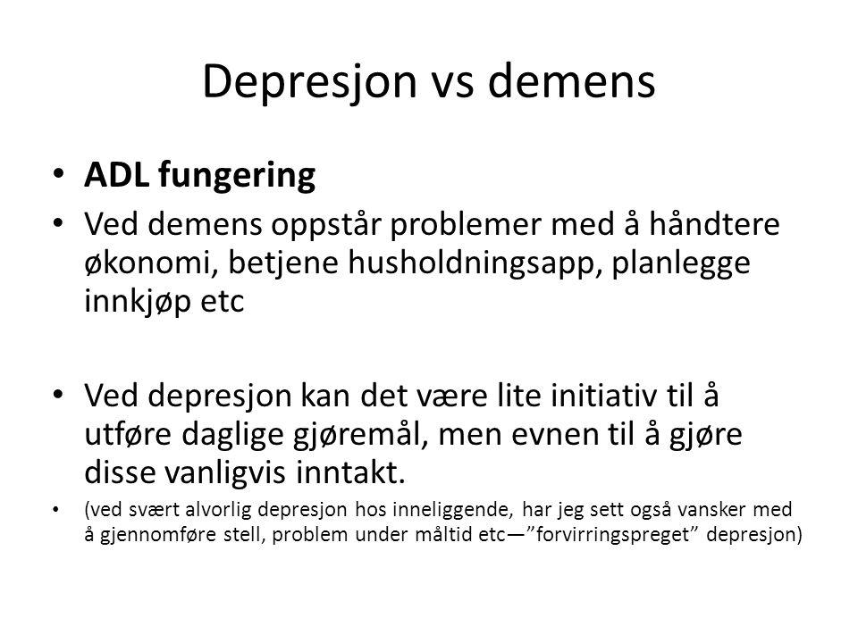 Depresjon vs demens ADL fungering Ved demens oppstår problemer med å håndtere økonomi, betjene husholdningsapp, planlegge innkjøp etc Ved depresjon ka