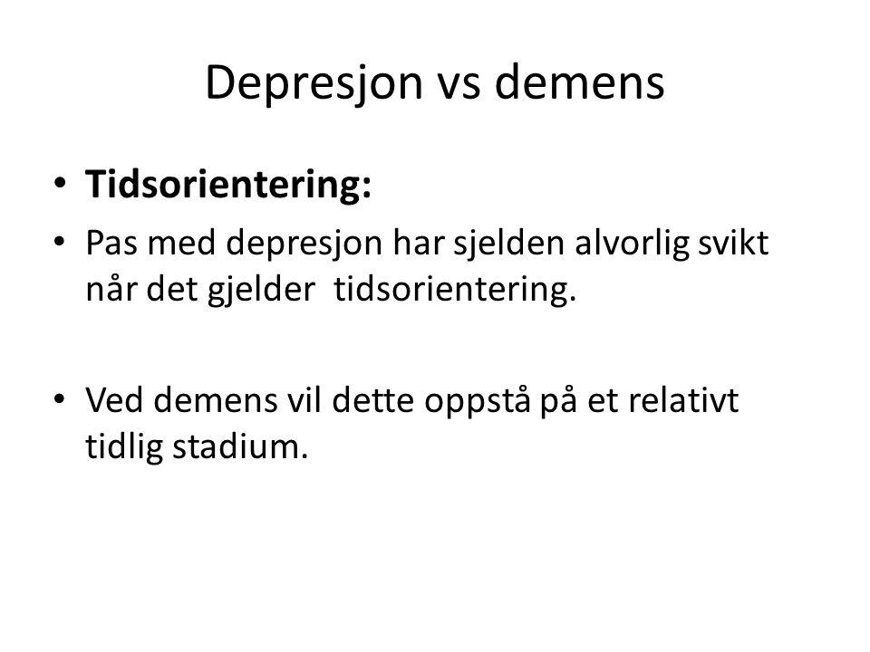 Depresjon vs demens Tidsorientering: Pas med depresjon har sjelden alvorlig svikt når det gjelder tidsorientering. Ved demens vil dette oppstå på et r