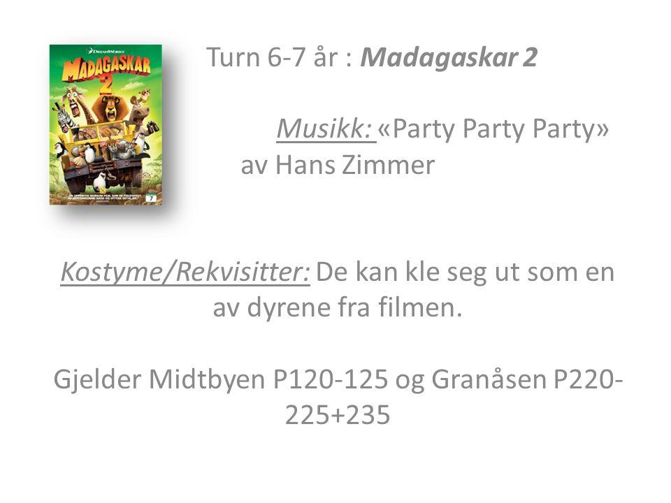 Turn 6-7 år : Madagaskar 2 Musikk: «Party Party Party» av Hans Zimmer Kostyme/Rekvisitter: De kan kle seg ut som en av dyrene fra filmen.