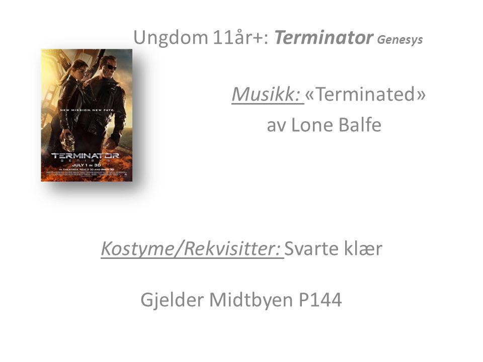 Ungdom 11år+: Terminator Genesys Musikk: «Terminated» av Lone Balfe Kostyme/Rekvisitter: Svarte klær Gjelder Midtbyen P144