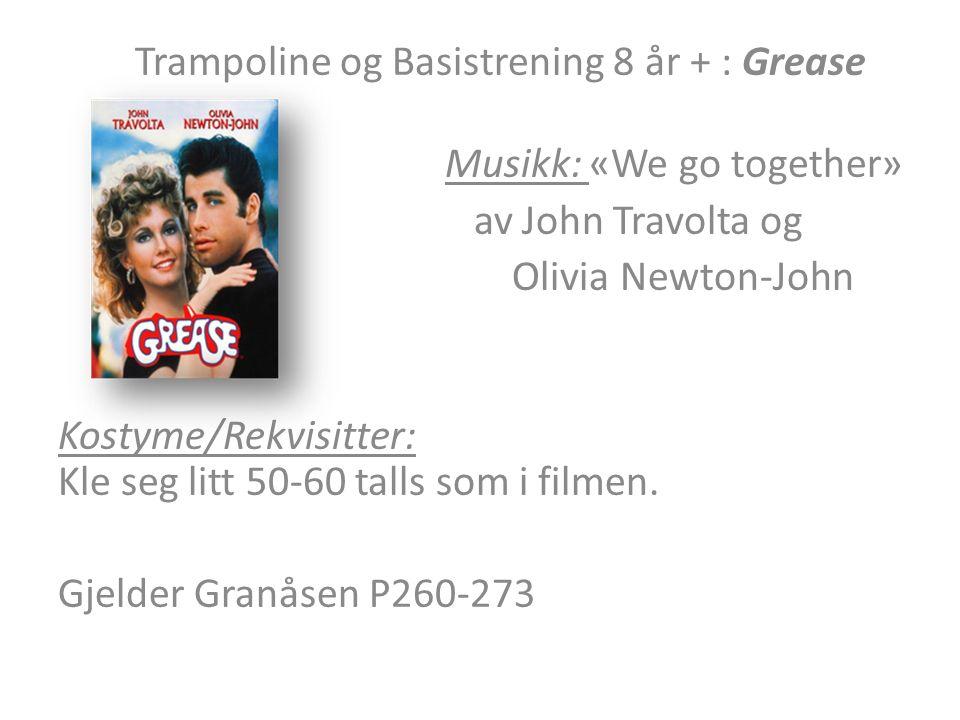 Trampoline og Basistrening 8 år + : Grease Musikk: «We go together» av John Travolta og Olivia Newton-John Kostyme/Rekvisitter: Kle seg litt 50-60 talls som i filmen.