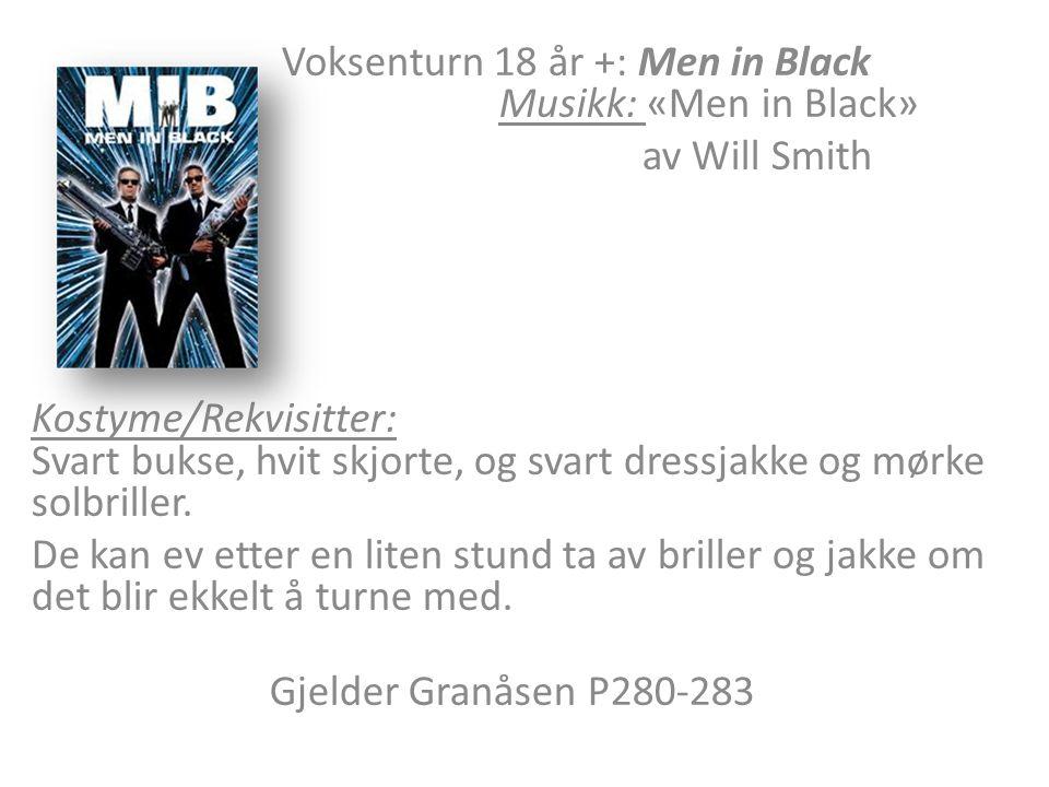 Voksenturn 18 år +: Men in Black Musikk: «Men in Black» av Will Smith Kostyme/Rekvisitter: Svart bukse, hvit skjorte, og svart dressjakke og mørke solbriller.