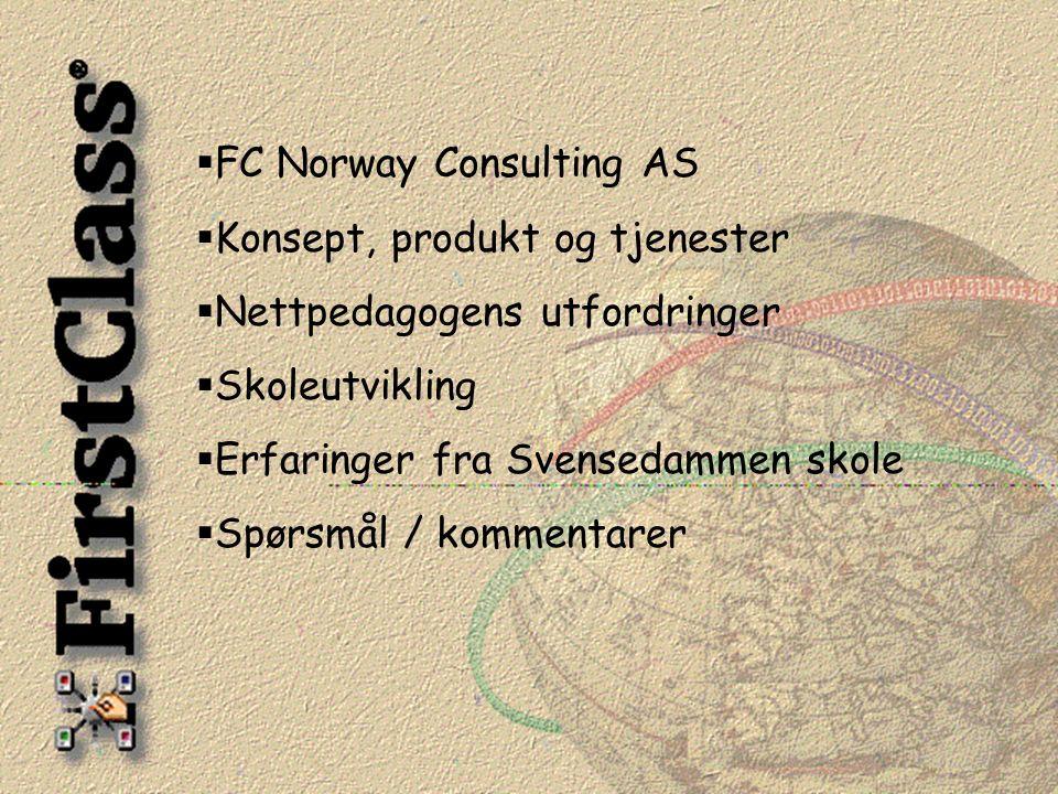  FC Norway Consulting AS  Konsept, produkt og tjenester  Nettpedagogens utfordringer  Skoleutvikling  Erfaringer fra Svensedammen skole  Spørsmål / kommentarer