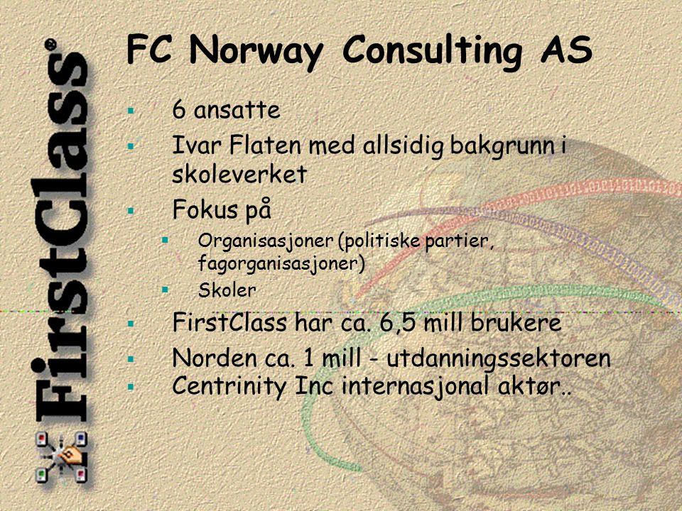 FC Norway Consulting AS  6 ansatte  Ivar Flaten med allsidig bakgrunn i skoleverket  Fokus på  Organisasjoner (politiske partier, fagorganisasjoner)  Skoler  FirstClass har ca.