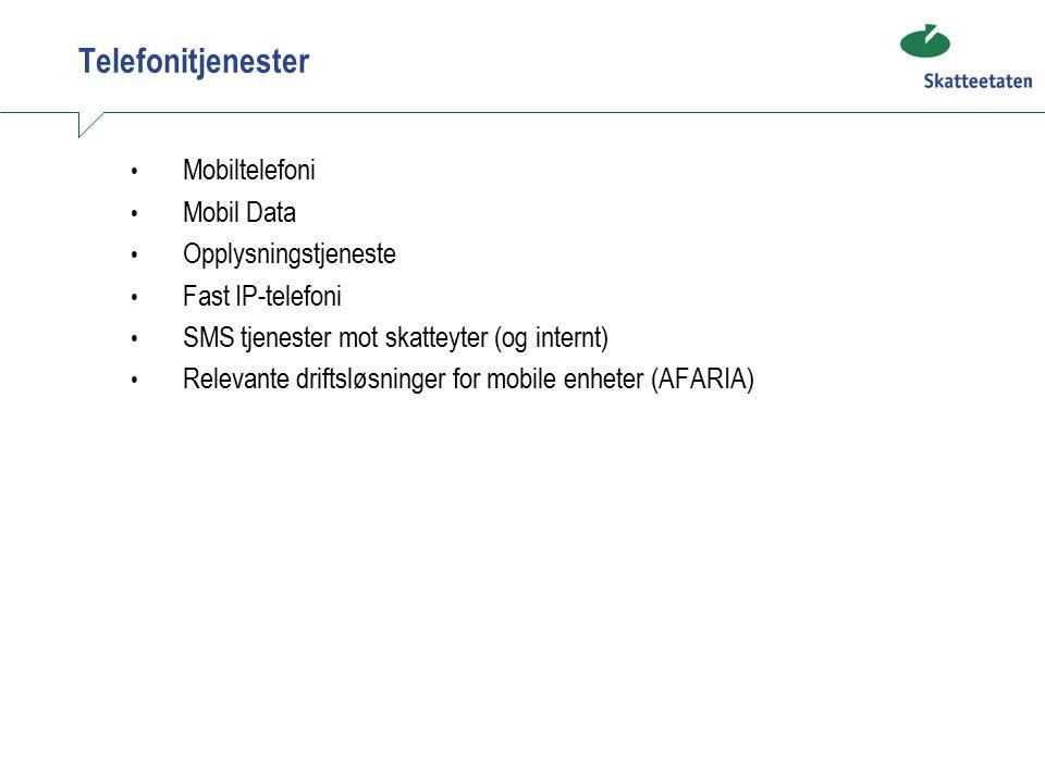 Telefonitjenester Mobiltelefoni Mobil Data Opplysningstjeneste Fast IP-telefoni SMS tjenester mot skatteyter (og internt) Relevante driftsløsninger for mobile enheter (AFARIA)
