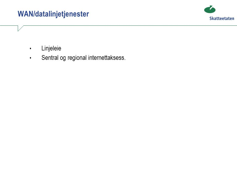 WAN/datalinjetjenester Linjeleie Sentral og regional internettaksess.