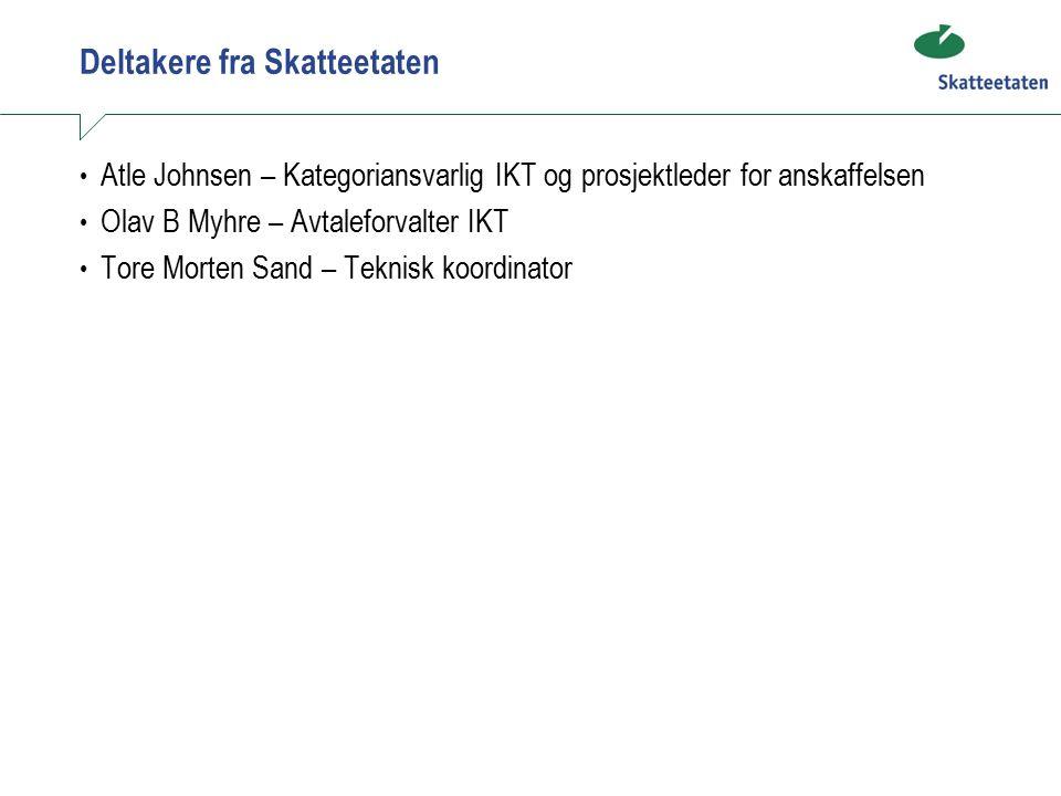 Deltakere fra Skatteetaten Atle Johnsen – Kategoriansvarlig IKT og prosjektleder for anskaffelsen Olav B Myhre – Avtaleforvalter IKT Tore Morten Sand – Teknisk koordinator