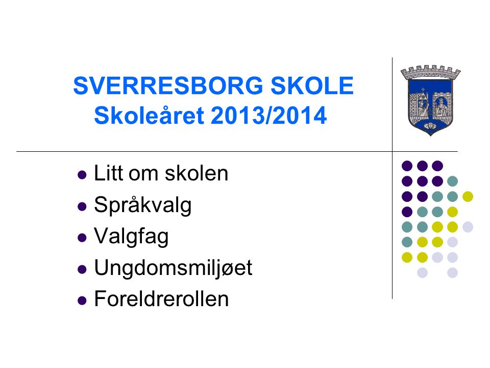 SVERRESBORG SKOLE Skoleåret 2013/2014 Litt om skolen Språkvalg Valgfag Ungdomsmiljøet Foreldrerollen