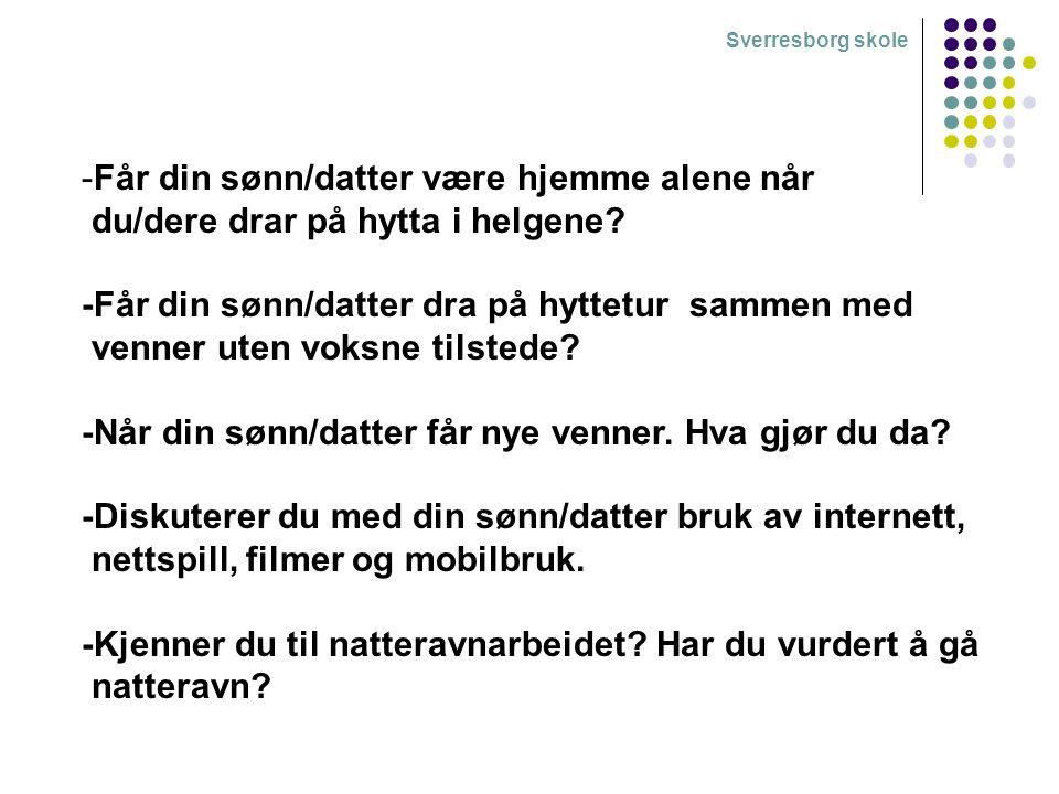 Sverresborg skole -Får din sønn/datter være hjemme alene når du/dere drar på hytta i helgene? -Får din sønn/datter dra på hyttetur sammen med venner u
