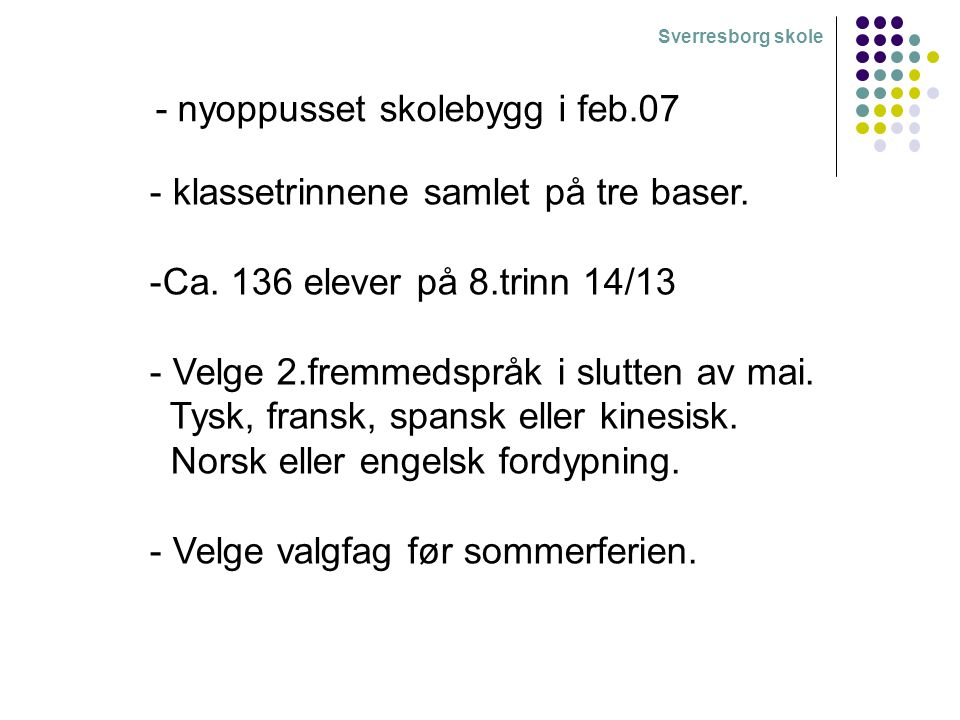 Sverresborg skole - nyoppusset skolebygg i feb.07 - klassetrinnene samlet på tre baser. -Ca. 136 elever på 8.trinn 14/13 - Velge 2.fremmedspråk i slut