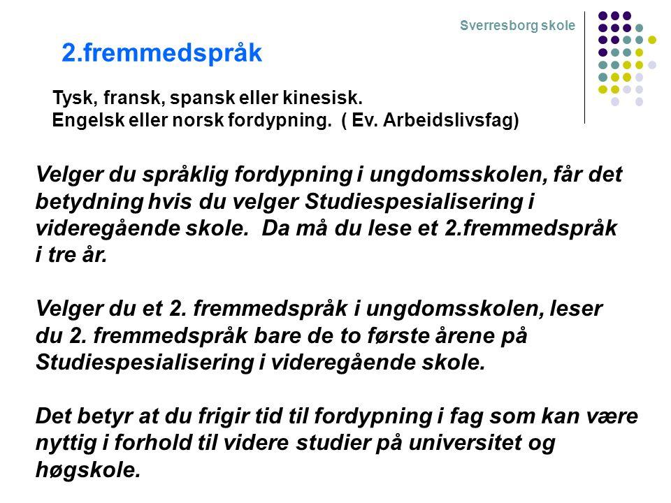 Sverresborg skole 2.fremmedspråk Tysk, fransk, spansk eller kinesisk. Engelsk eller norsk fordypning. ( Ev. Arbeidslivsfag) Velger du språklig fordypn