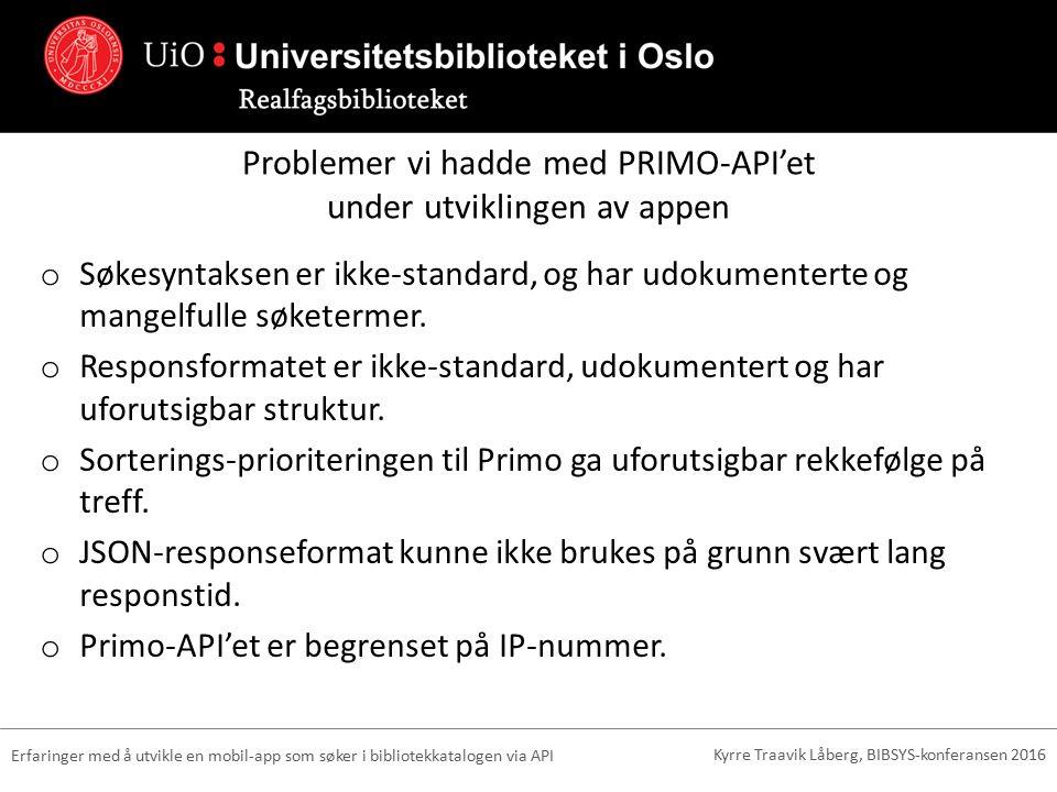 Problemer vi hadde med PRIMO-API'et under utviklingen av appen o Søkesyntaksen er ikke-standard, og har udokumenterte og mangelfulle søketermer.