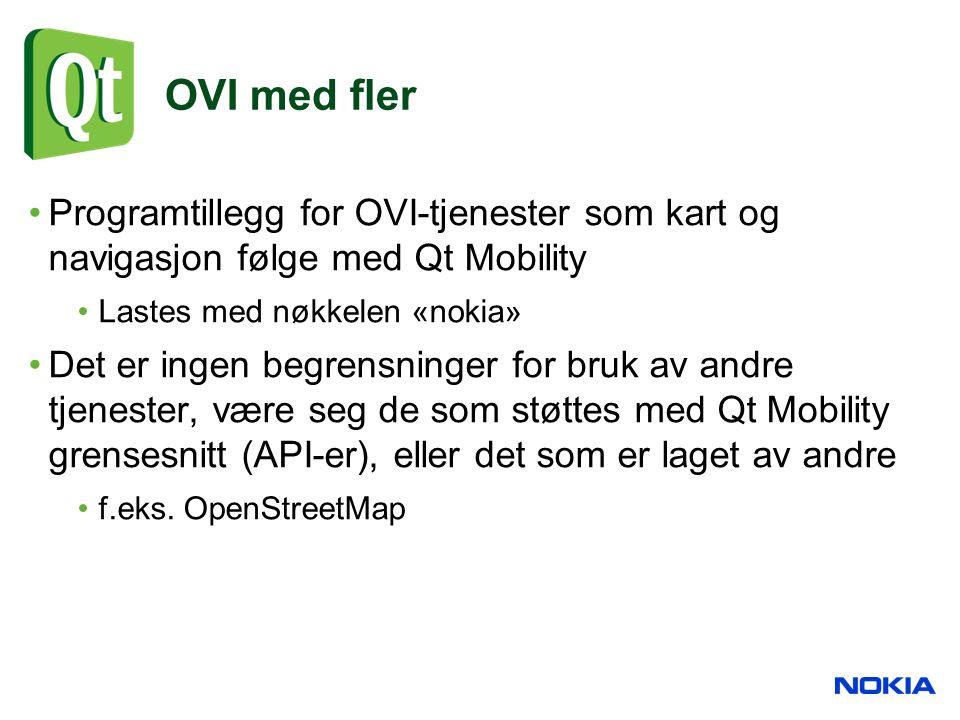 OVI med fler Programtillegg for OVI-tjenester som kart og navigasjon følge med Qt Mobility Lastes med nøkkelen «nokia» Det er ingen begrensninger for bruk av andre tjenester, være seg de som støttes med Qt Mobility grensesnitt (API-er), eller det som er laget av andre f.eks.