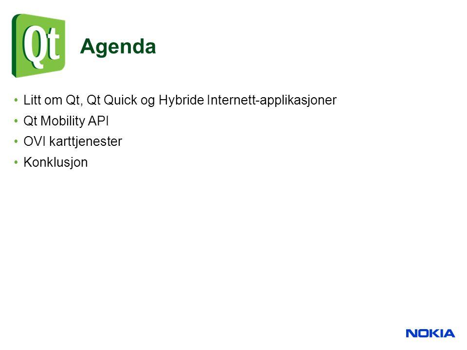 Agenda Litt om Qt, Qt Quick og Hybride Internett-applikasjoner Qt Mobility API OVI karttjenester Konklusjon