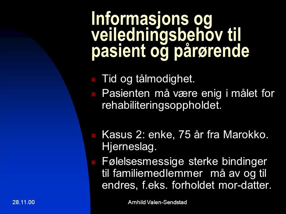 28.11.00Arnhild Valen-Sendstad Informasjons og veiledningsbehov til pasient og pårørende Tid og tålmodighet. Pasienten må være enig i målet for rehabi