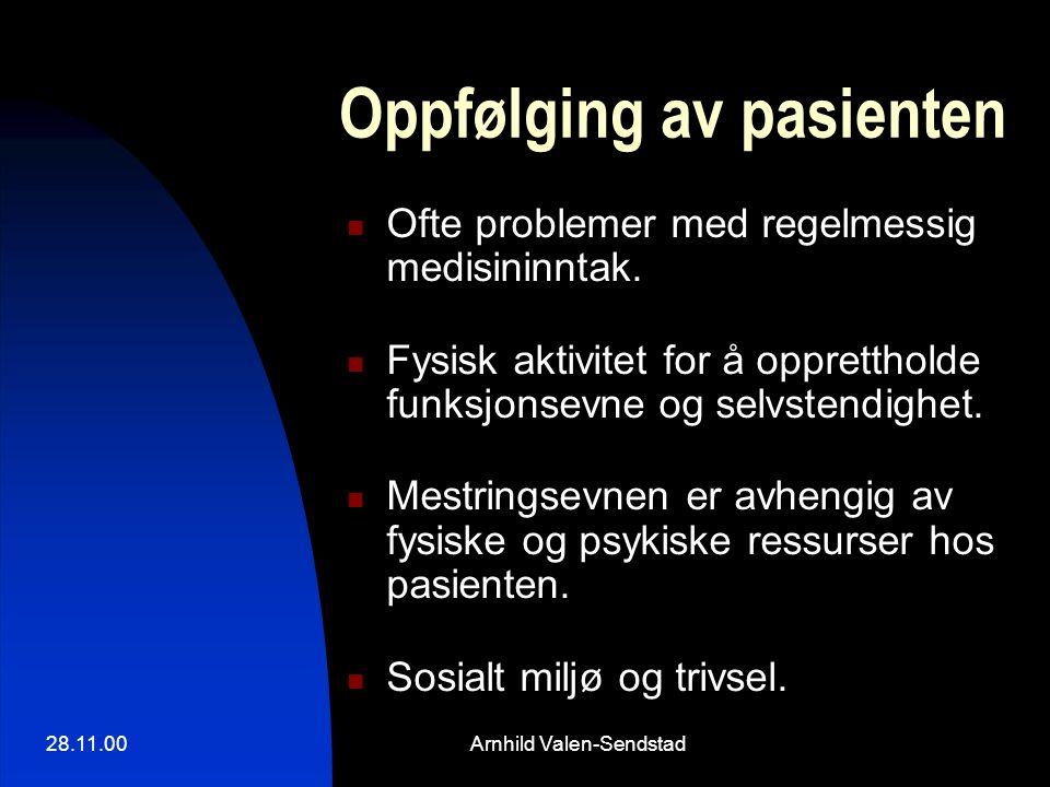 28.11.00Arnhild Valen-Sendstad Oppfølging av pasienten Ofte problemer med regelmessig medisininntak. Fysisk aktivitet for å opprettholde funksjonsevne