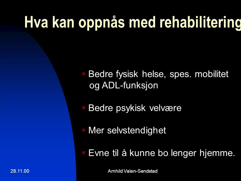 28.11.00Arnhild Valen-Sendstad Hva kan oppnås med rehabilitering?  Bedre fysisk helse, spes. mobilitet og ADL-funksjon  Bedre psykisk velvære  Mer