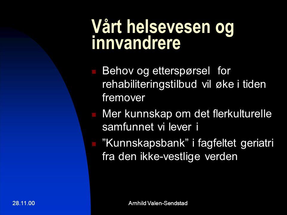 28.11.00Arnhild Valen-Sendstad Vårt helsevesen og innvandrere Behov og etterspørsel for rehabiliteringstilbud vil øke i tiden fremover Mer kunnskap om