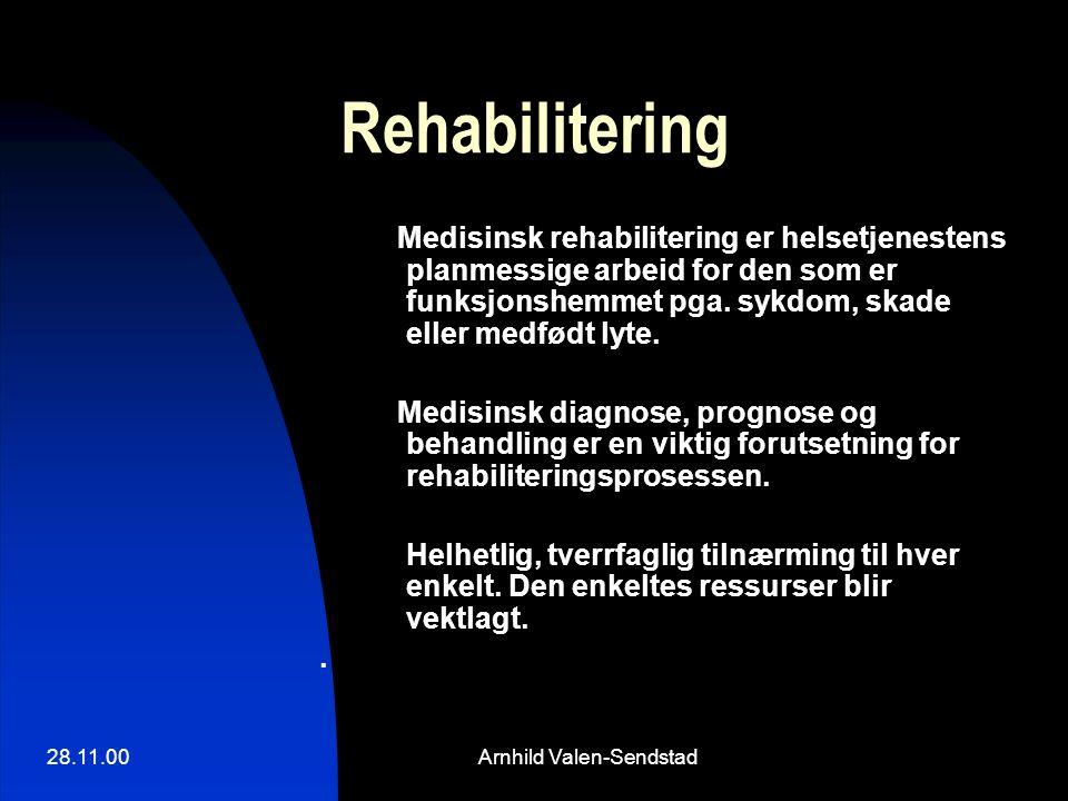28.11.00Arnhild Valen-Sendstad Rehabilitering Medisinsk rehabilitering er helsetjenestens planmessige arbeid for den som er funksjonshemmet pga. sykdo