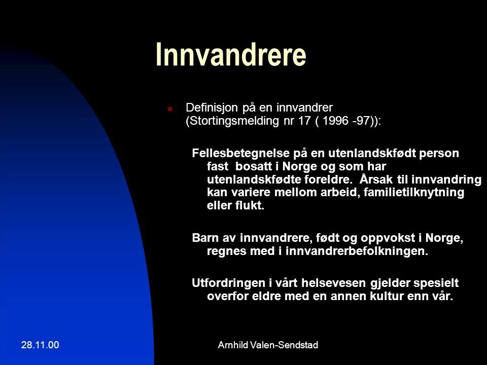 28.11.00Arnhild Valen-Sendstad Innvandrere Definisjon på en innvandrer (Stortingsmelding nr 17 ( 1996 -97)): Fellesbetegnelse på en utenlandskfødt person fast bosatt i Norge og som har utenlandskfødte foreldre.