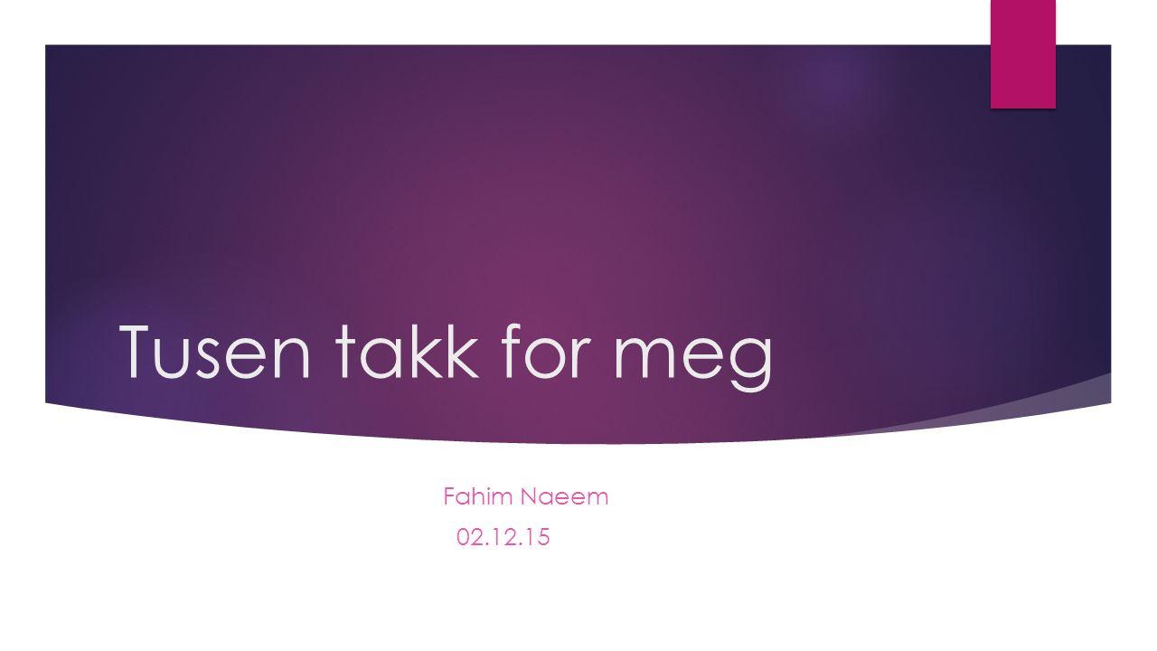Tusen takk for meg Fahim Naeem 02.12.15
