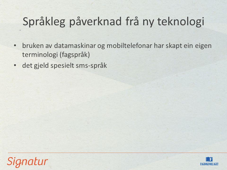 Språkleg påverknad frå ny teknologi bruken av datamaskinar og mobiltelefonar har skapt ein eigen terminologi (fagspråk) det gjeld spesielt sms-språk
