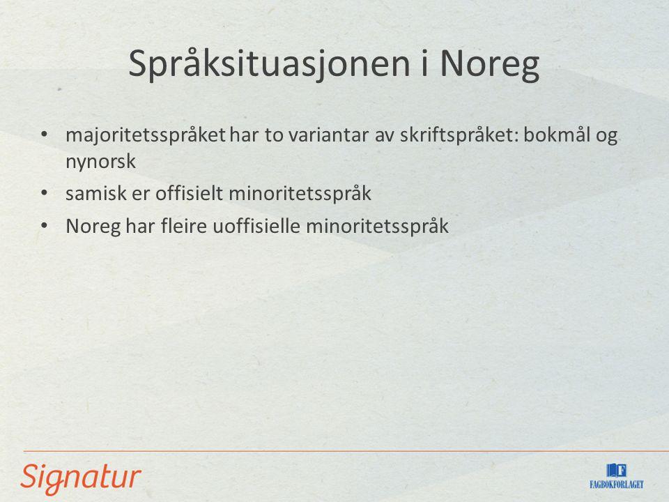 Språksituasjonen i Noreg majoritetsspråket har to variantar av skriftspråket: bokmål og nynorsk samisk er offisielt minoritetsspråk Noreg har fleire uoffisielle minoritetsspråk