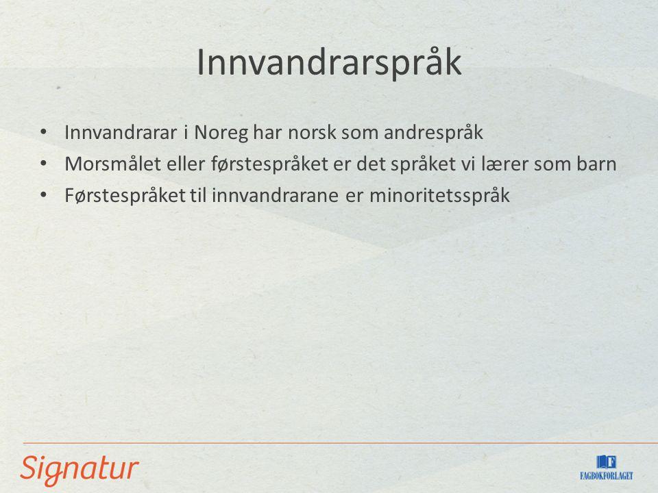 Innvandrarspråk Innvandrarar i Noreg har norsk som andrespråk Morsmålet eller førstespråket er det språket vi lærer som barn Førstespråket til innvandrarane er minoritetsspråk
