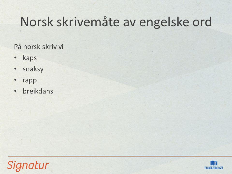 Norsk skrivemåte av engelske ord Men her kan vi velje mellom norsk og engelsk skrivemåte: