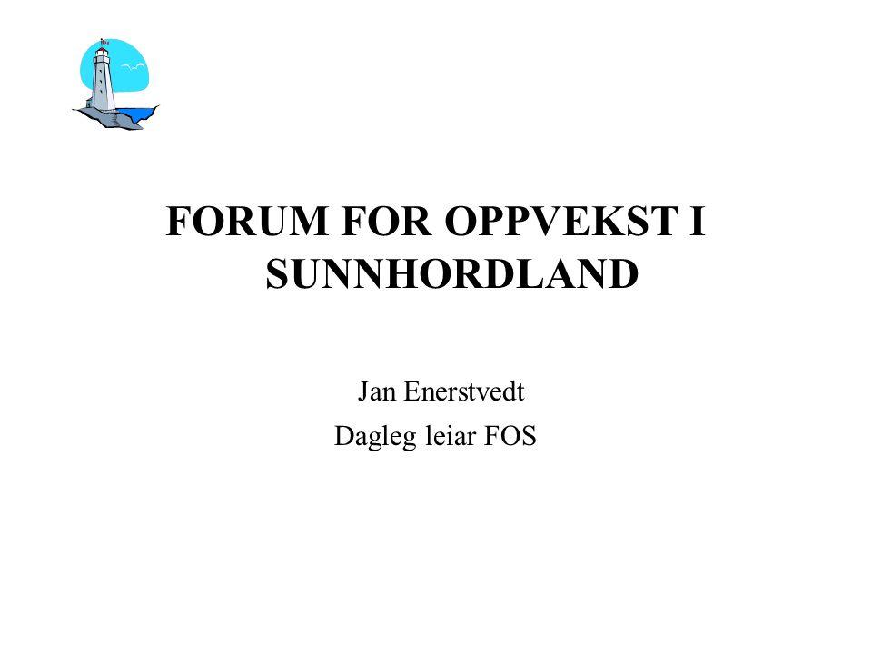 FORUM FOR OPPVEKST I SUNNHORDLAND Jan Enerstvedt Dagleg leiar FOS